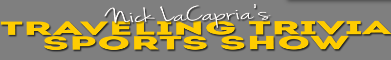 Nick LaCapria\'s Traveling Trivia Sports Show